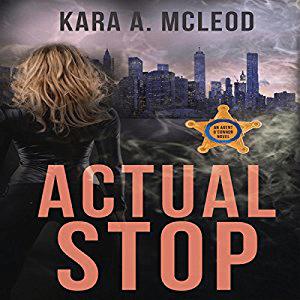 Actual Stop by Kara A McLeod