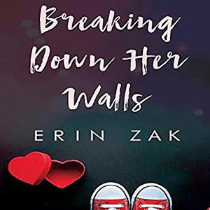 Breaking Down Her Walls by Erin Zak