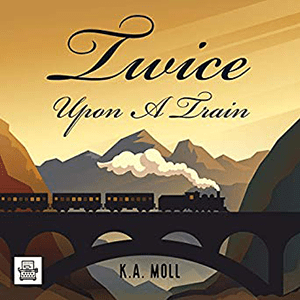 wice Upon A Train by KA Moll