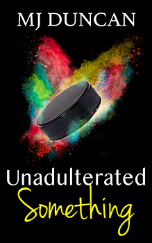 Unadulterated Something by MJ Duncan