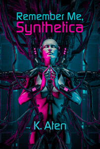 Remember Me, Synthetica by K. Aten