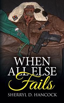 When all Else Fails by Sherryl D Hancock