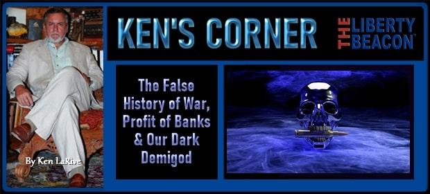 KENS CORNER – The False History of War Profit of Banks & Our Dark Demigod – FI 04 14 21-min