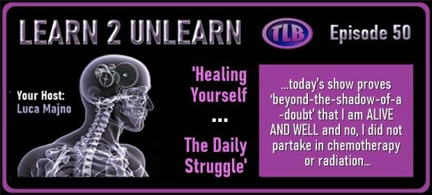 LEARN 2 UNLEARN – E50 – Presents – Healing Yourself – The Daily Struggle – FI 03 31 21-min