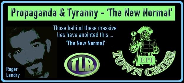 Propaganda & Tyranny – The New Normal – FI 03 16 21-min