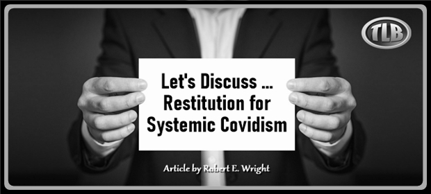 Lets Discuss Restitution for Systemic Covidism – FI 04 28 21