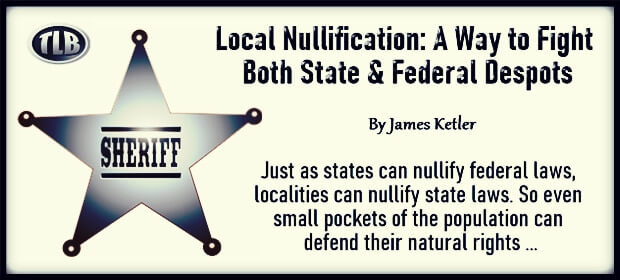 Local Nullification – A Way to Fight Both State & Federal Despots – FI 05 01 21-min