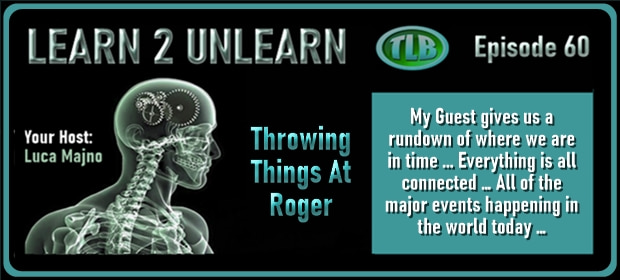 LEARN 2 UNLEARN – E60 – Throwing Things At Roger – FI 08 15 21-min