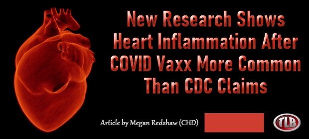 New Research Shows – Heart Inflammation After COVID Vaxx More Common Than CDC Claims – FI 08 14 21-min