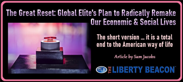 The Great Reset – Global Elites Plan to Radically Remake Our Economic & Social Lives – FI 08 06 21-min
