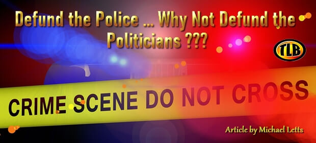 Defund the Police – Why Not the Defund Politicians – FI 09 04 21-min