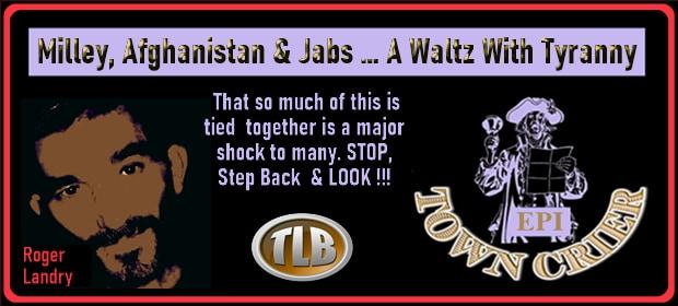 EPI TOWN CRIER – Milley Afghanistan & Jabs – A Waltz With Tyranny – FI 09 29 21-min