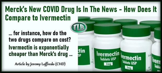 Mercks New COVID Drug Is In The News – How Does It Compare to Ivermectin – FI 10 09 21-min