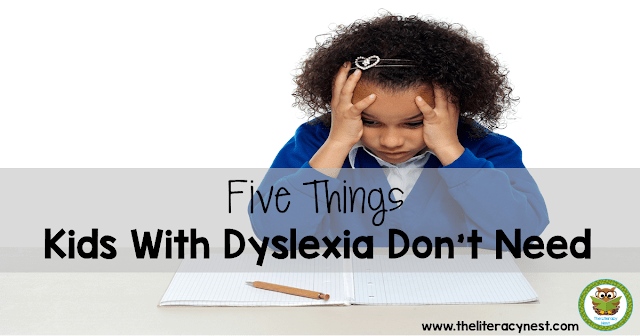 Here is a list of five classroom practices that kids with dyslexia don't need.
