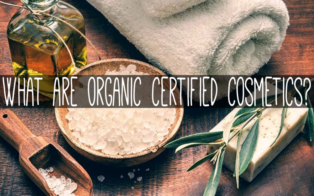 What are Organic Certified Cosmetics?