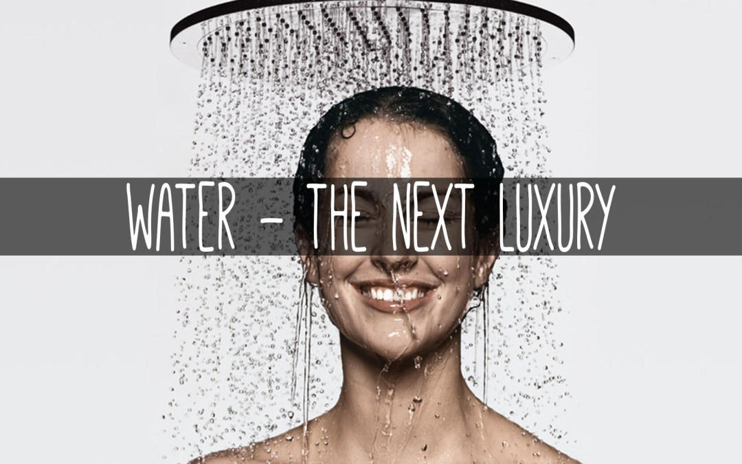 Water the New Luxury