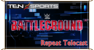 WWE Battleground 2016 Live On Ten Sports Repeat Telecast Time
