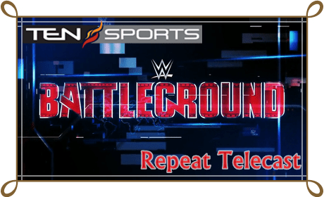 WWE Battleground 2016 Live On Ten Sports Repeat Telecast Time