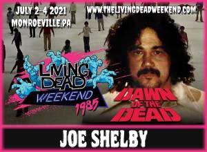 Horror Guest Joe Shelby MONROEVILLE MALL JULY 2-4 2021 Dawn of the Dead Living Dead Weekend George Romero Zombie Horror Convention