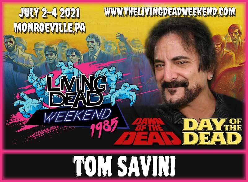 Living Dead Weekend DAY of the Dead DAWN of the Dead GUEST TOM SAVINI MONROEVILLE JULY 2-4 2021