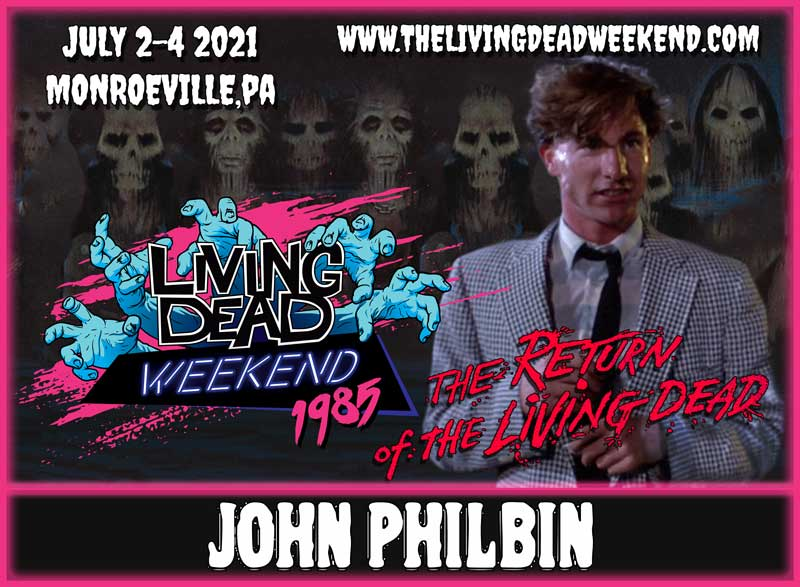 ROTLD GUEST John Philbin MONROEVILLE JULY 2-4 2021 Return of the Living Dead