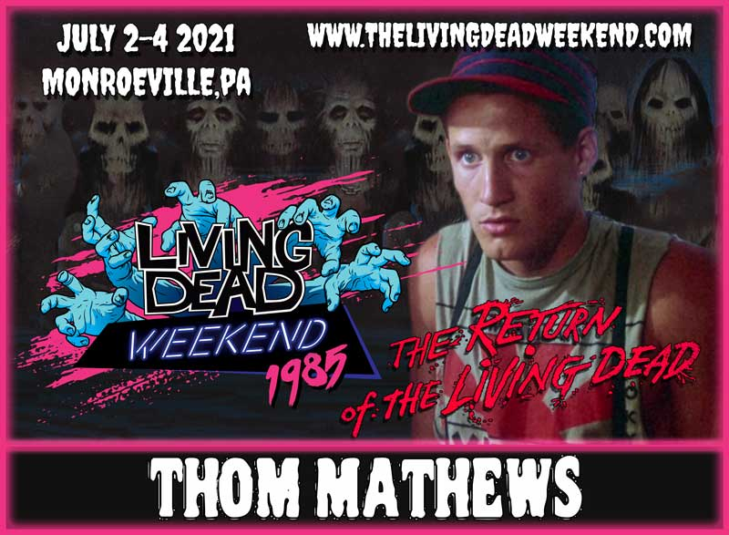 Horror Icon GUEST Thom Mathews MONROEVILLE JULY 2-4 2021 Return of the Living Dead Friday the 13th Zombie Horror Convention Living Dead Weekend