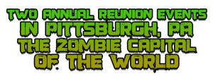 the living dead weekend two annual reunion events in Pittsburgh, PA the Zombie Capital of the WORLD George Romero Dawn of the Dead and Night of the Living Dead Day of hte Dead Horror Convention