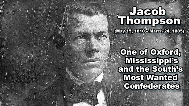 Jacob Thompson: One of Oxford, Mississippi's and the South's Most Wanted Confederates