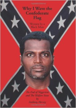 The cover of Anthony Harvey's book, Why I Wave the Confederate Flag, Written by a Black Man: The End of Niggerism and the Walfare State.