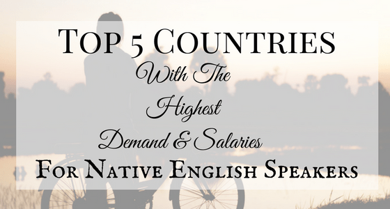 Top 5 Countries With The Highest Demand (And Salaries) For Native English Speakers