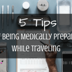 5 Tips For Being Medically Prepared While Traveling