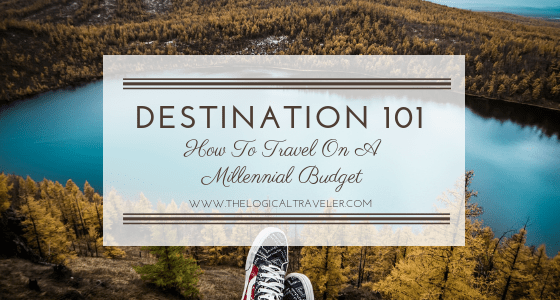 Destination 101: How To Travel On A Millennial Budget