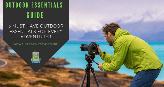 6 Must Have Outdoor Essentials For Every Adventurer