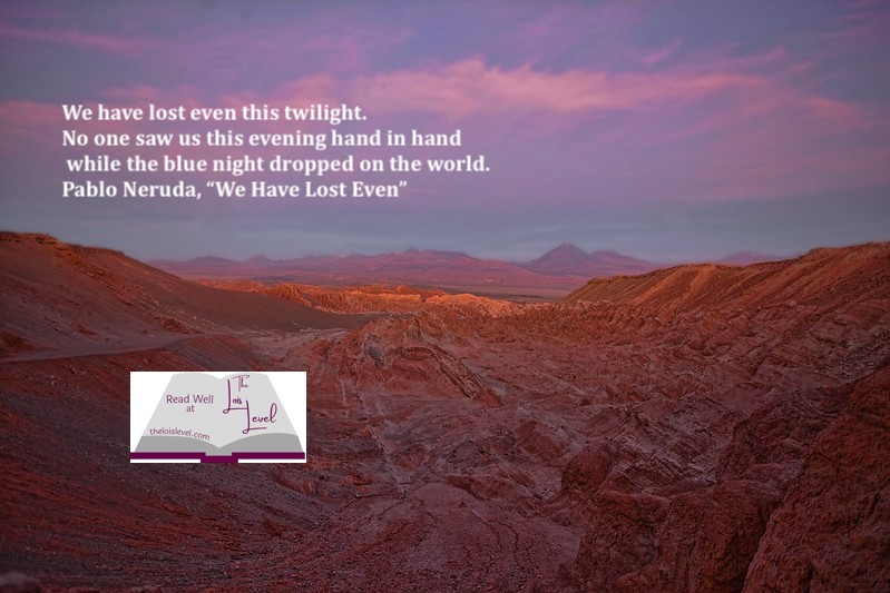 """Twilight in the Andes Mountains with quote from Pablo Neruda's """"We Have Lost Even"""""""