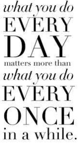 what you do every day matters
