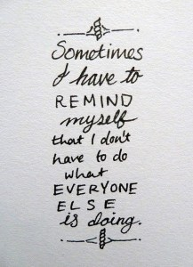 don't have to do what everyone else is doing - blog 8.26.13