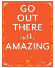 go be amazing - fb 8.25.13