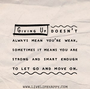 giving up doesn't mean you're weak