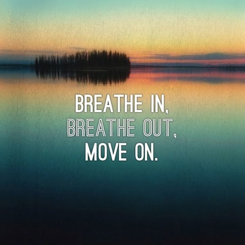 breathe and move on