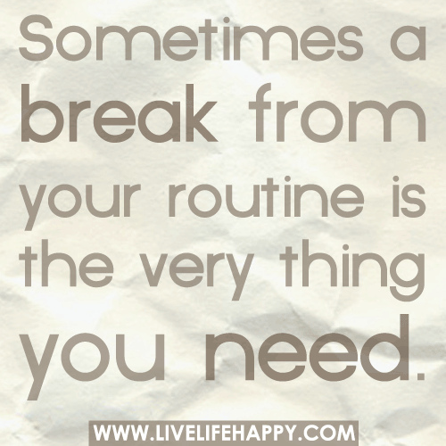 break out of routine