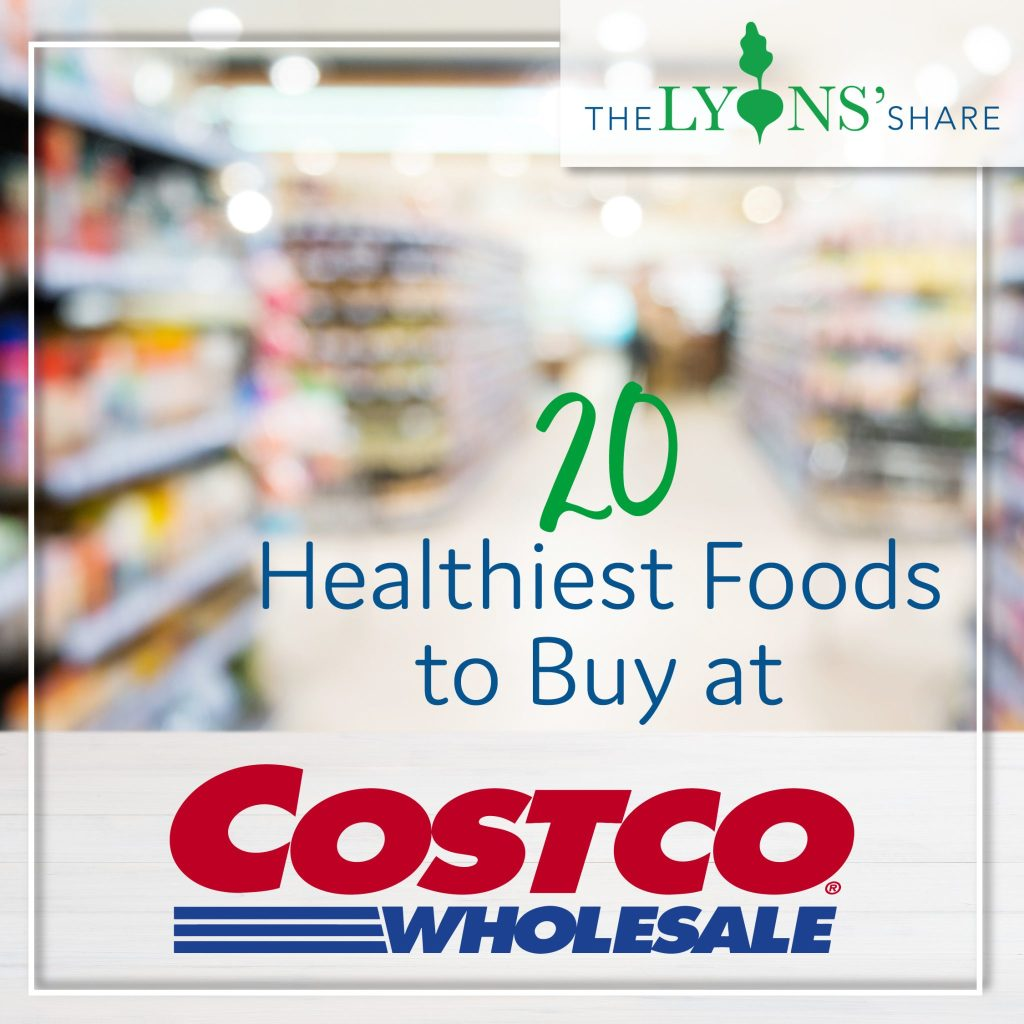 20 Healthiest Foods to Buy at Costco - The Lyons' Share Wellness