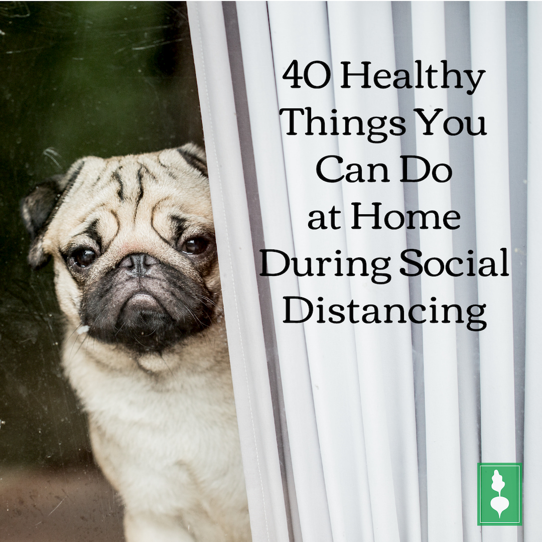40 Healthy Things You Can Do at Home During Social Distancing