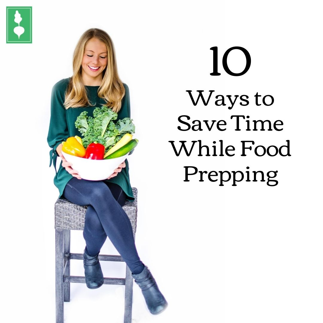 10 Ways to Save Time While Food Prepping