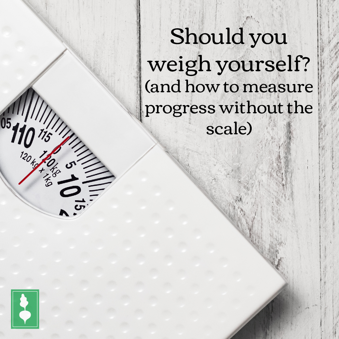 Should you weigh yourself?  (and how to measure progress without the scale)
