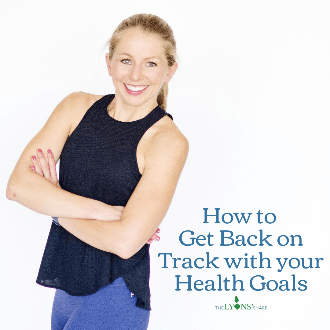 How to Get Back on Track with your Health Goals