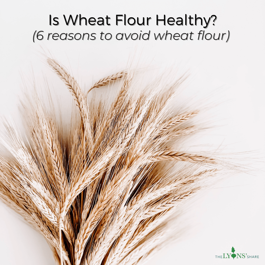 Is Wheat Flour Healthy? (6 reasons to avoid wheat flour)