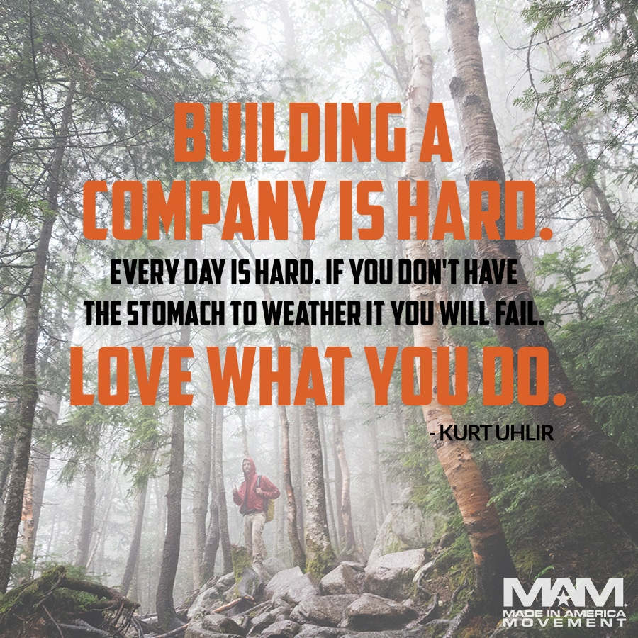 Building a company is hard. Every day is hard. If you don't have the stomach to weather it you will fail. Love what you do. - Kurt Uhlir (quote)