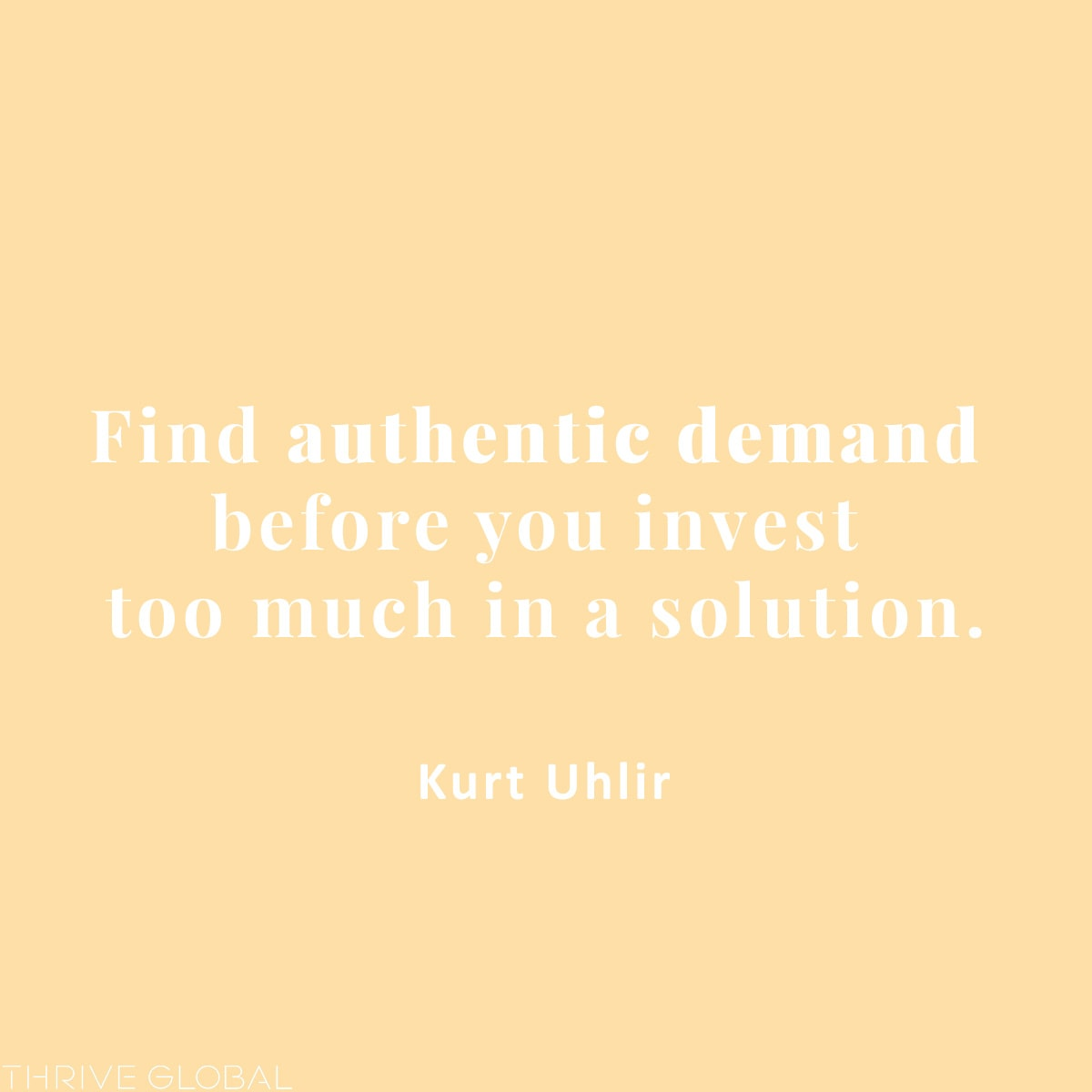 Find authentic demand before you invest too much in a solution.