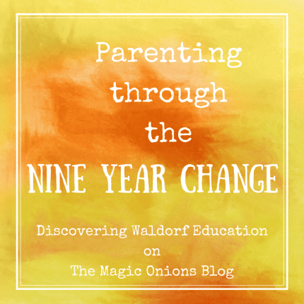 Parenting through the Nine Year Change :: Discovering Waldorf Education :: www.theMagicOnions.com