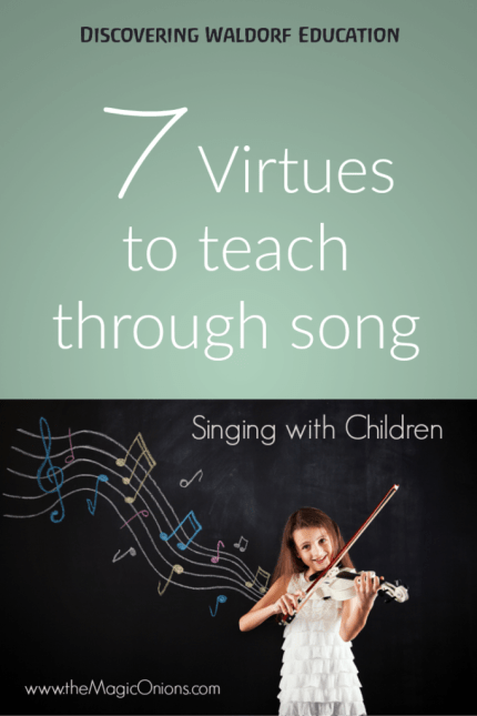 7 meaningful virtues to teach your child through song and music on the Discovering Waldorf Education Series with The Magic Onions
